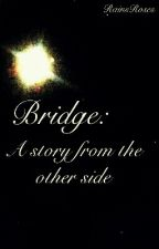 Bridge: A Story From the Other Side by RainsRoses