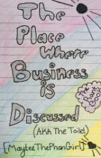 A Place Where Business Is Discussed (Aka The Toilet) *A Random Book* by MayteeThePhanGirl