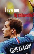 Love me [Antoine Griezmann] by stilinwolfie7