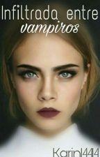 Infiltrada entre Vampiros  by Karin14414