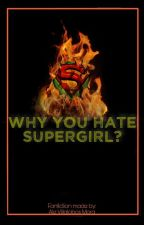 Why you hate Supergirl? by AleVillalobosMora