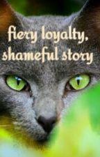 Shadewillow: Fiery Loyalty, Shameful Story by WarriorsOfFadeClan_