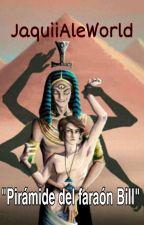 """""""Pirámide Del Faraón Bill""""(YAOI+16) by JaquiiAleWorld"""