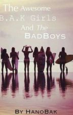 THE AWESOME B.A.K GIRLS AND THE BADBOYS by onelifeonechance