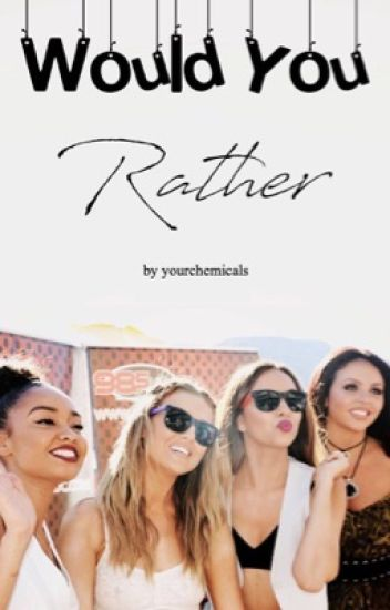 Would You Rather   Little Mix