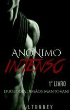 (COMPLETO) ✓ Anônimo Intenso - 1° Livro da Duologia Irmãos Mantovani  by LTunney