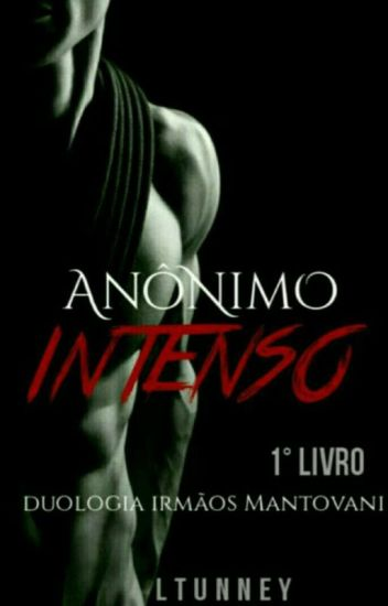 (COMPLETO) ✓ Anônimo Intenso - 1° Livro da Duologia Irmãos Mantovani