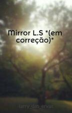Mirror L.S *(em correção)* by larry_das_ervas