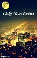Only Now Exists (One Direction Fanfiction) by Nesties2622