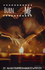 Burn With Me  by AmateurRomanceWriter