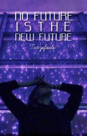 No Future is the New Future by Trxyefools