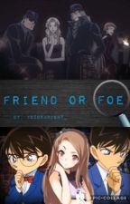 Friend or Foe (Detective Conan/Case Closed Fanfic) by yozoranight_