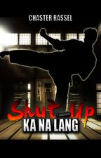 Shut Up Ka Na Lang (Boyxboy) by chasterrassel