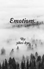 Emotions. (A Collection of Poems) by yikes-bye