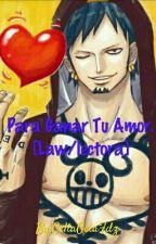 Para Ganar Tu Amor. [Law/lectora] by MiraGciaFdz