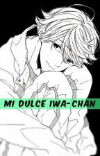 Mi dulce Iwa-chan (IwaOi) ONESHOT by EstefiLopez6