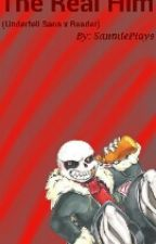 The Real Him (Underfell Sans X Reader FanFic) by LilDrawerSam