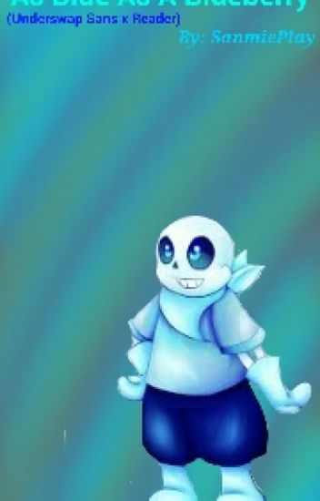 As Blue As A Blueberry (Underswap Sans X Reader FanFic)