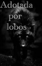 Adotada Por Lobos by Asrielly