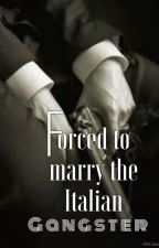 Forced to Marry the Italian Gangster by xxGreat_Unknownxx