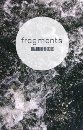 «Fragments» by deathbyfreckles