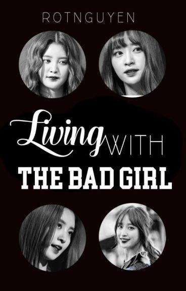 [LONGFIC] Sống cùng một Bad Girl [TRANS]
