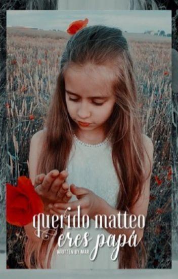 1 | Querido Matteo, Eres Papá - #Wattys2017