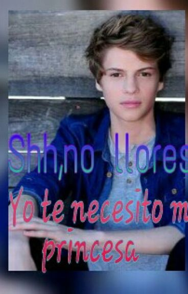 Shh,no Llores. Yo Te Necesito Mi Princesa
