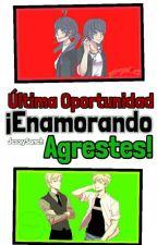 Ultima Opotunidad ¡Enamorando Agrestes! by JessySanch