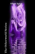 The Otherworld Series: Silent Spirit by KayleeKatastrophy
