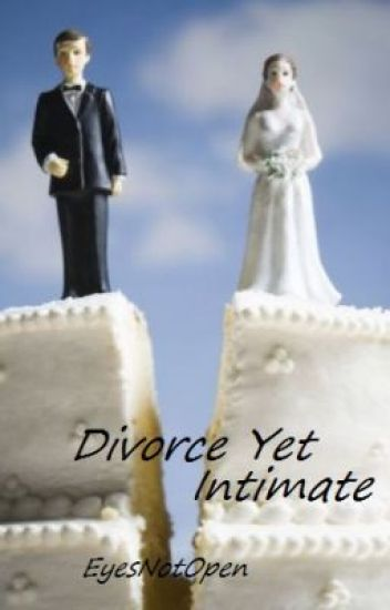 Divorced Yet Intimate (Completed)
