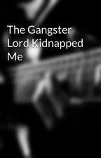 The Gangster Lord Kidnapped Me by heyheartstrings16