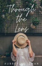 Through the Lens by andaubreyismyname
