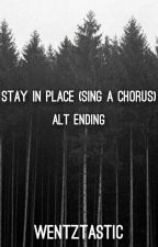 Stay In Place (Sing A Chorus) Alt Ending by wentztastic
