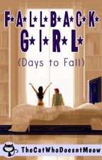 Fallback Girl : Days to Fall (Day Book) by TheCatWhoDoesntMeow