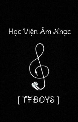 • Học Viện Âm Nhạc [ TFBOYS ]