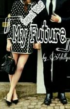 My Future (Sequel High School Love Story) [COMPLETE] by Adellya_Rahayu