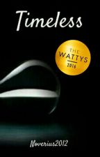 Timeless (#Wattys2016) by noverius2012