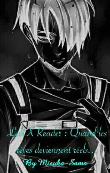 Quand Les Rêves Deviennent Réel (Levi X Reader)