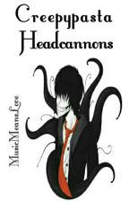 Creepypasta Headcannons by MusicMeansLove