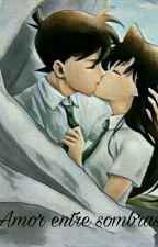 Amor entre sombras {Detective Conan} by Littleblossom7058