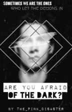 Are You Afraid of the Dark? by The_Pink_Disaster