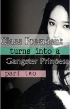 Class President turns into a GANGSTER PRINCESS ?! (2nd Half-COMPLETE) by MsDimple13