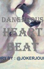 Dangerous Heartbeat by jokerjourdan