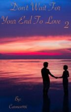 Don't Wait For Your End To Love 2. [C.D.] by Carmen98i