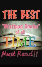 Best Wattpad Stories Of All Time by spring_maia