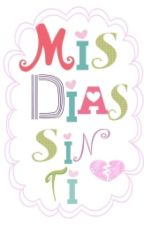 Mis Dias Sin Ti by LittleDreamStory
