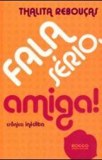 Fala sério, Amiga! by Marcelhia