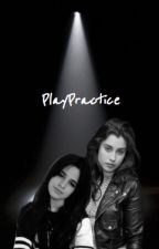 Play Practice (Camren) by isabelx1997
