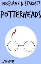 Problémy & starosti Potterheads by luthien23